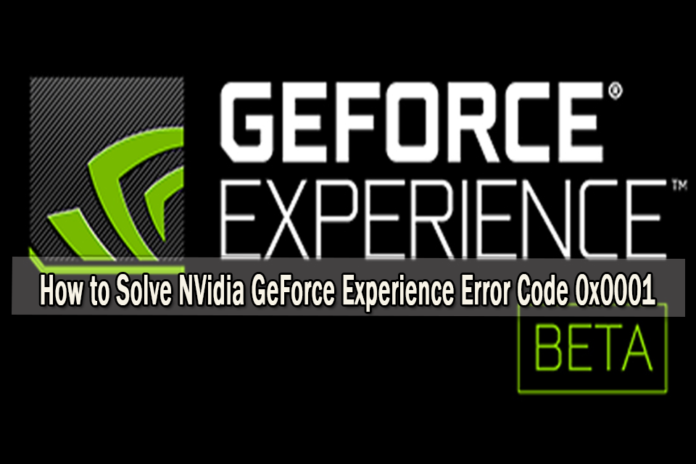 How to solve NVidia GeForce experience error code 0x0001