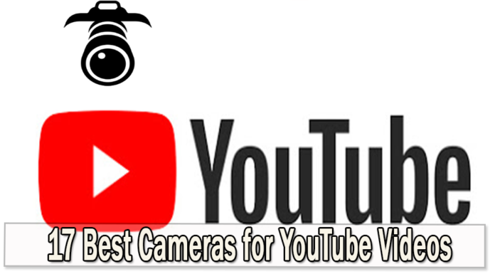 17 Best Cameras for YouTube Videos